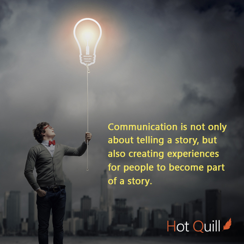 Communication is not only about telling a story, but also creating experiences for people to become part of a story.