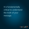 """It is fundamentally critical to understand the truth of your message."" Roshan James, Hot Quill, marketing and communications"