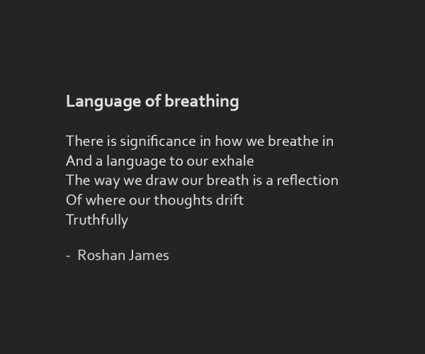 """Language of breathing"" poetry by Roshan James, Kitchener Waterloo, Ontario, Canada"