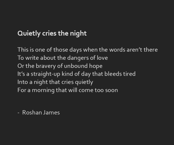 """Quietly cries the night"" poetry by Roshan James, Kitchener Waterloo, Ontario, Canada"
