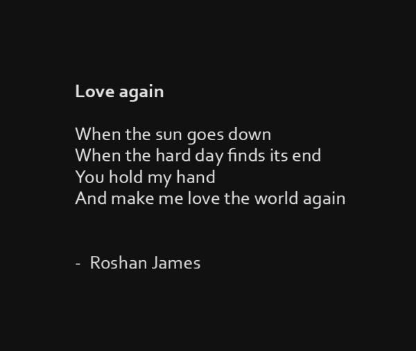 """""""Love again"""" poetry by Roshan James, Kitchener Waterloo, Ontario, Canada"""