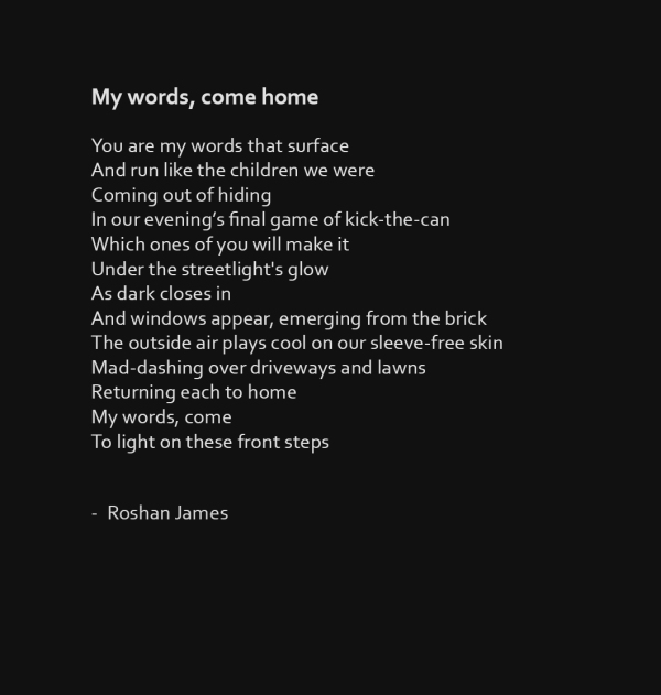 """""""My words, come home"""" poetry by Roshan James, Wellesley, Ontario, Canada"""
