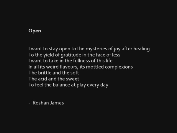 """Open"" poetry by Roshan James, Kitchener Waterloo, Ontario, Canada"