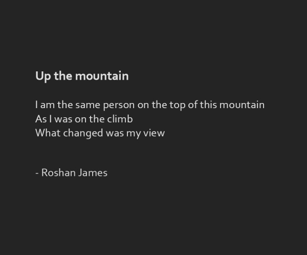 """Up the mountain"" poetry by Roshan James, Kitchener Waterloo, Ontario, Canada"