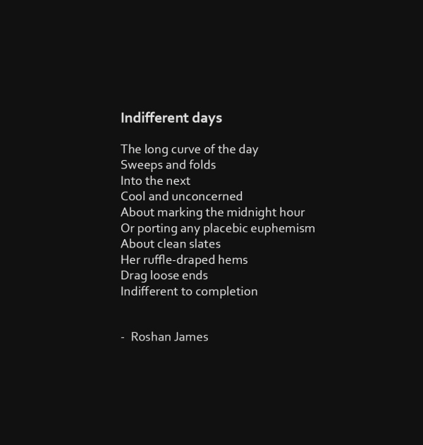 """Indifferent days"" poetry by Roshan James, Wellesley, Ontario, Canada"