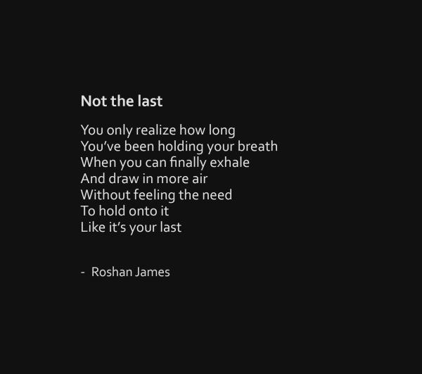 """""""Not the last"""" - poetry by Roshan James, Wellesley, Ontario, Canada"""