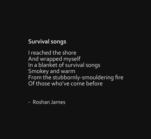 """Survival songs"" - poetry by Roshan James, Wellesley, Ontario, Canada"