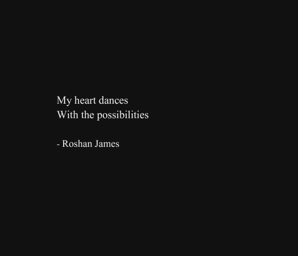 """Dance"" - poetry by Roshan James, Wellelsey, Ontario, Canada"
