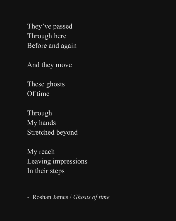 """Ghosts of time"" - poetry by Roshan James, Wellesley, Ontario, Canada"