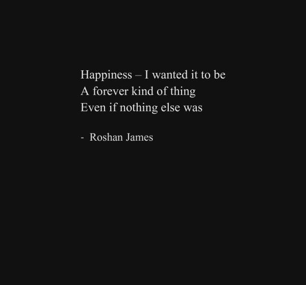 """Happiness"" - poetry by Roshan James, Wellesley, Ontario, Canada"