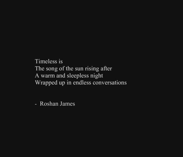 """""""Timeless"""" - poetry by Roshan James, Wellesley, Ontario, Canada"""