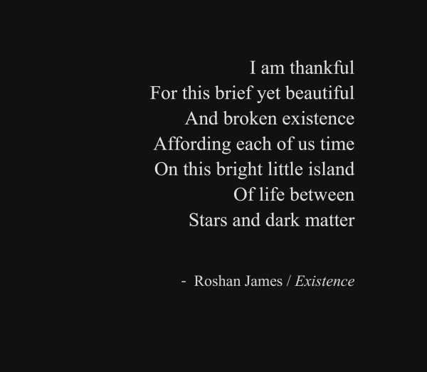 """Existence"" - poetry by Roshan James, Wellesley, Ontario, Canada"