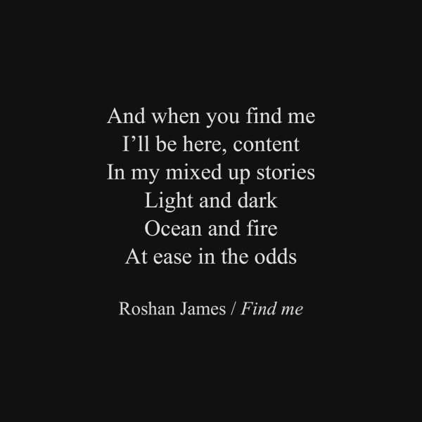 """Find me"" - poetry by Roshan James, Wellesley, Ontario, Canada"