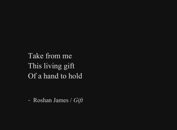 """""""Gift"""" - poetry by Roshan James, Wellesley, Ontario, Canada"""