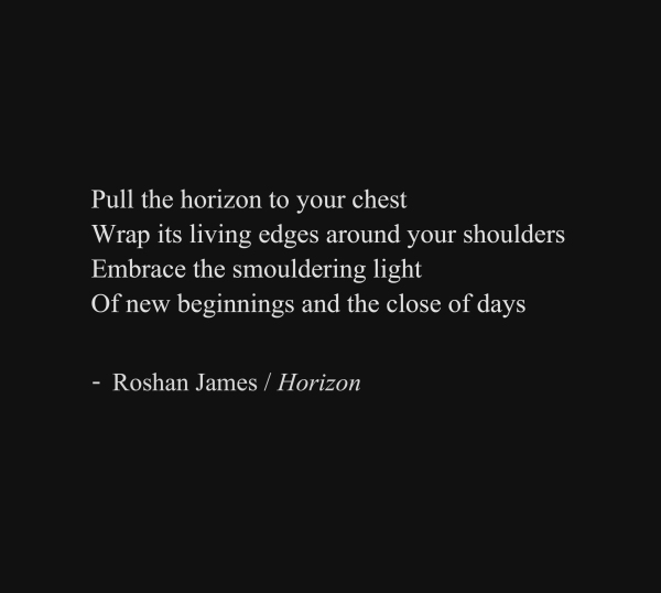 """Horizon"" - poetry by Roshan James, Wellesley, Ontario, Canada"