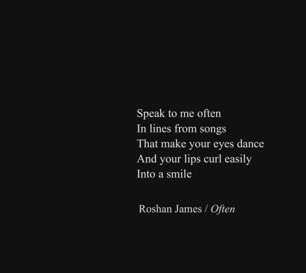 """Often"" - poetry by Roshan James, Wellesley, Ontario, Canada"