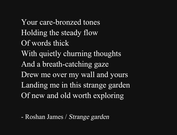 """Strange garden"" - poetry by Roshan James, Wellesley, Ontario, Canada"