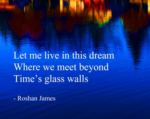 """""""Time's glass walls"""" - poetry by Roshan James, Wellesley, Ontario, Canada"""