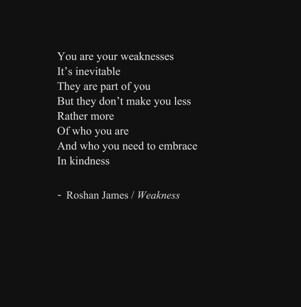 """Weakness"" - poetry by Roshan James, Wellesley, Ontario, Canada"