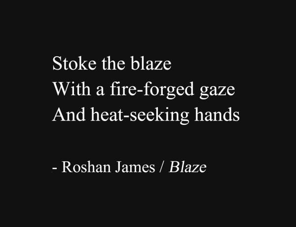 """""""Blaze"""" - poetry by Roshan James, Wellesley, Ontario, Canada"""