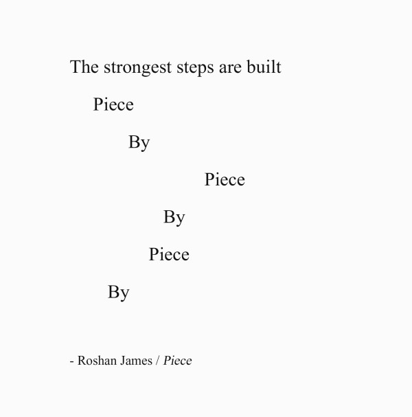 Piece - poetry by Roshan James, Wellesley, Ontario, Canada