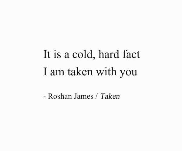 Taken - poetry by Roshan James, Wellelsey, Ontario, Canada