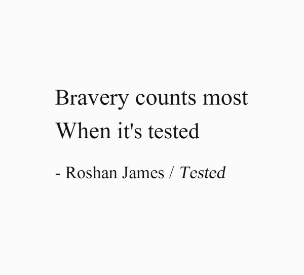 Tested - Bravery counts most / When it's tested - poetry by Roshan James, Wellesley, Ontario, Canada